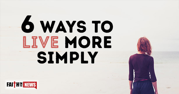 6 Ways To Live More Simply
