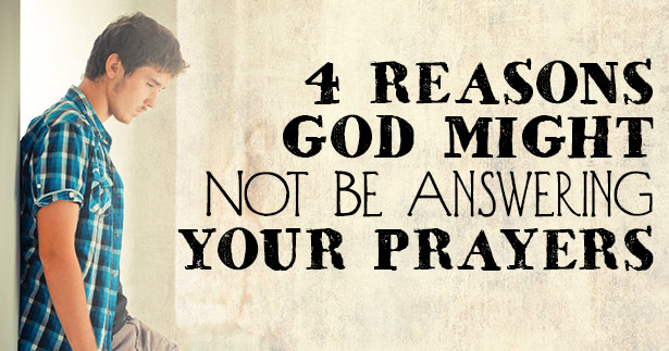4 Reasons God Might Not Be Answering Your Prayers