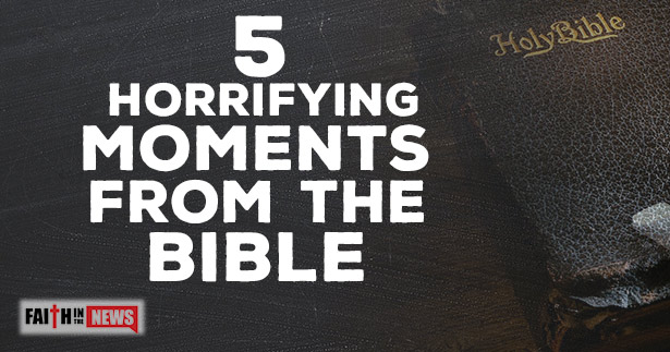 5 Horrifying Moments From The Bible