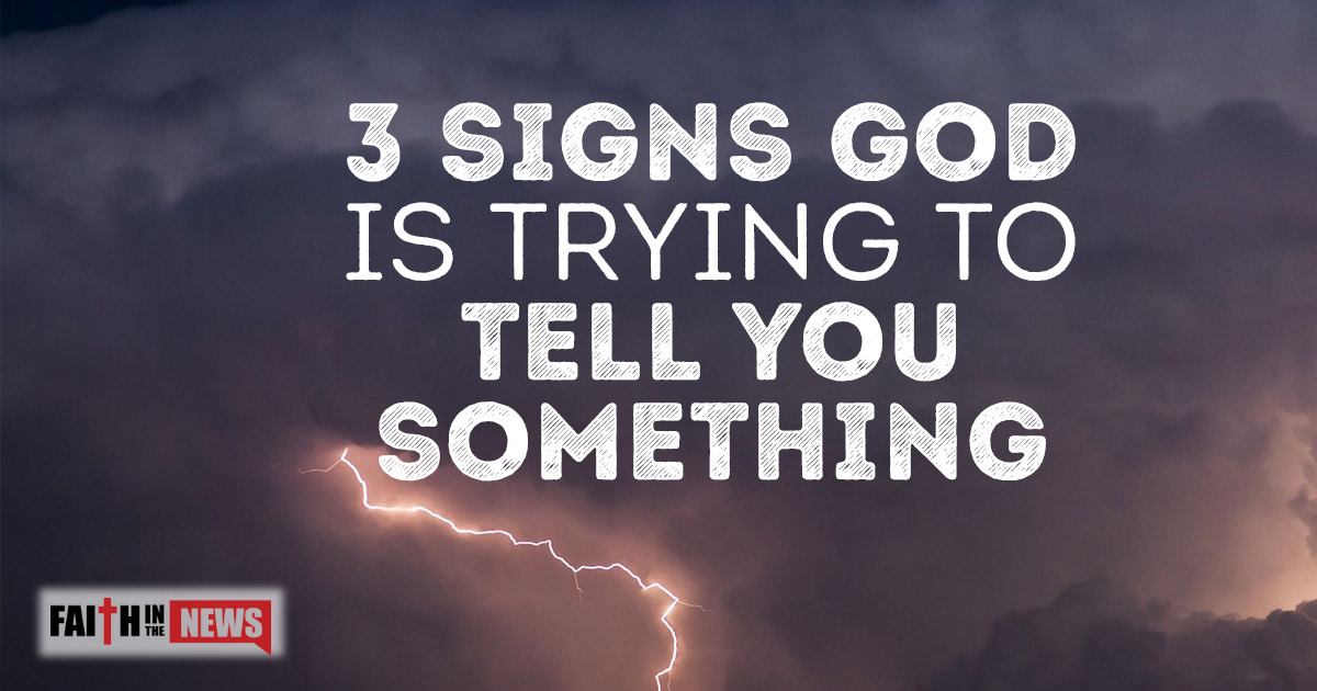 3 Signs God Is Trying To Tell You Something Faith In The News