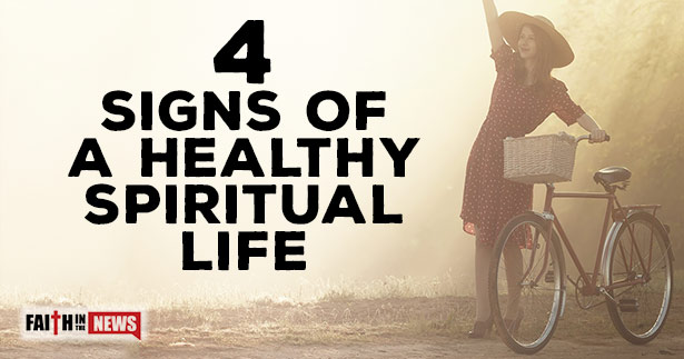 4 Signs Of A Healthy Spiritual Life