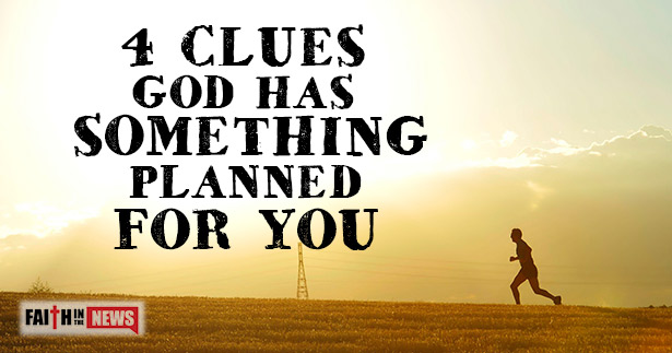 4 Clues God Has Something Planned For You