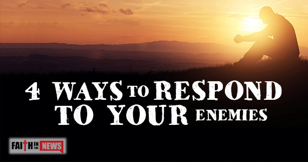 4 Ways To Respond To Your Enemies