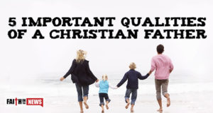 5 Important Qualities Of A Christian Father