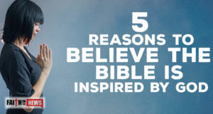5 Reasons To Believe The Bible Is Inspired By God