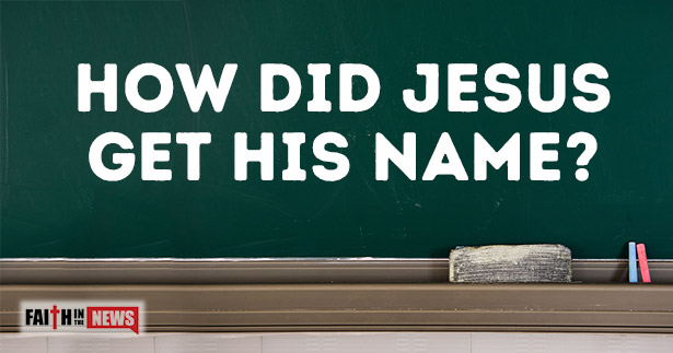 How Did Jesus Get His Name? - Faith in the News