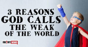 3 Reasons God Calls The Weak Of The World