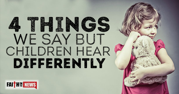 4 Things We Say But Children Hear Differently