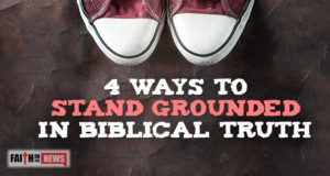 4 Ways To Stand Grounded In Biblical Truth