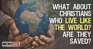 What About Christians Who Live Like The World? Are They Saved?