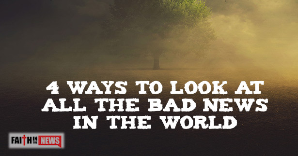 4 Ways To Look At All The Bad News In The World