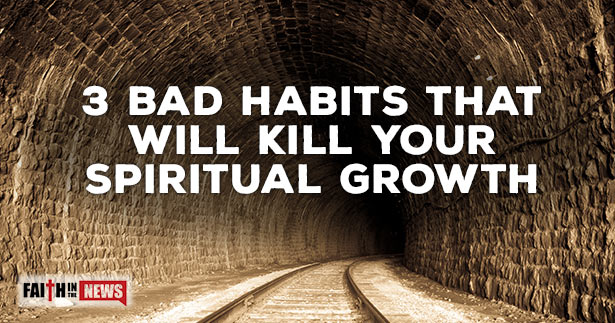 3-Bad-Habits-That-Will-Kill-Your-Spiritual-Growth