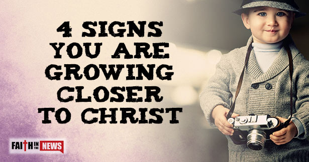 4-Signs-You-Are-Growing-Closer-To-Christ