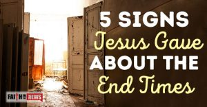 5 Signs Jesus Gave About The End Times