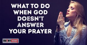 What To Do When God Doesn't Answer Your Prayer