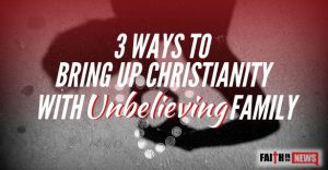 3 Ways To Bring Up Christianity With Unbelieving Family Members