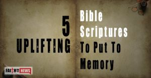 5 Uplifting Bible Scriptures To Put To Memory