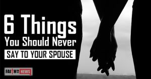 6 Things You Should Never Say To Your Spouse