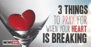 3 Things To Pray For When Your Heart Is Breaking