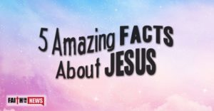 5 Amazing Facts About Jesus