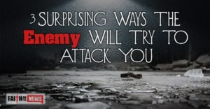 3 Surprising Ways the Enemy Will Try to Attack You