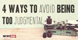 4 Ways To Avoid Being Too Judgmental