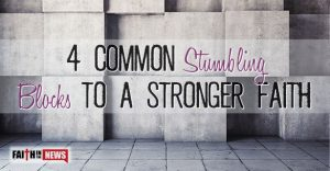 4 Common Stumbling Blocks to a Stronger Faith