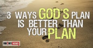 3 Ways God's Plan Is Better Than Your Plan