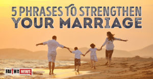 5 Phrases To Strengthen Your Marriage