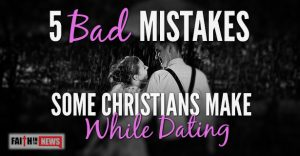 5 Bad Mistakes Some Christians Make While Dating