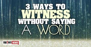 3 Ways to Witness Without Saying a Word
