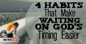 4 Habits That Make Waiting on God's Timing Easier