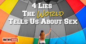 4 Lies the World Tells Us About Sex