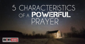 5 Characteristics of a Powerful Prayer