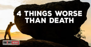 4 Things Worse Than Death