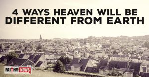 4 Ways Heaven Will Be Different From Earth