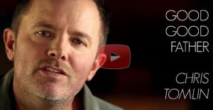 "Chris Tomlin's ""Good Good Father"""