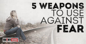 5 Weapons To Use Against Fear