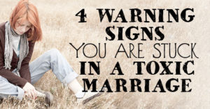 4 Warning Signs You Are Stuck In A Toxic Marriage