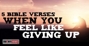 5 Bible Verses When You Feel Like Giving Up