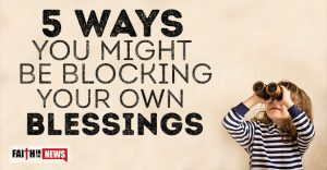 5 Ways You Might Be Blocking Your Own Blessings