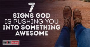 7 Signs God Is Pushing You Into Something Awesome