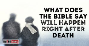 What Does The Bible Say Will Happen Right After Death