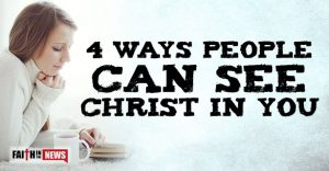 4 Ways People Can See Christ In You