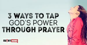 3 Ways To Tap God's Power Through Prayer