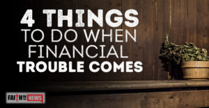 4 Things To Do When Financial Trouble Comes