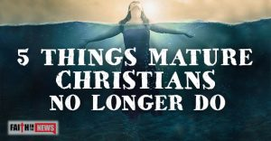 5 Things Mature Christians No Longer Do